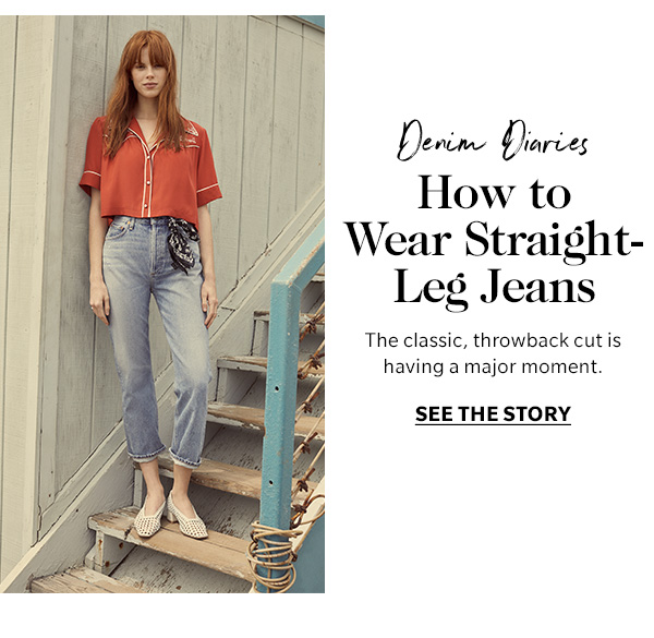 Denim Diaries How to Wear Straight-Leg Jeans The classic, throwback cut is having a major moment.