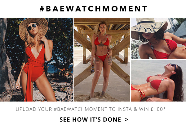UPLOAD YOUR #BAEWATCHMOMENT FOR YOUR CHANCE TO WIN