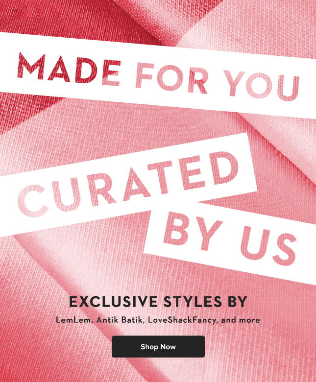 Made for you, Curated by us