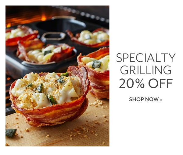 Specialty Grilling - 20% OFF