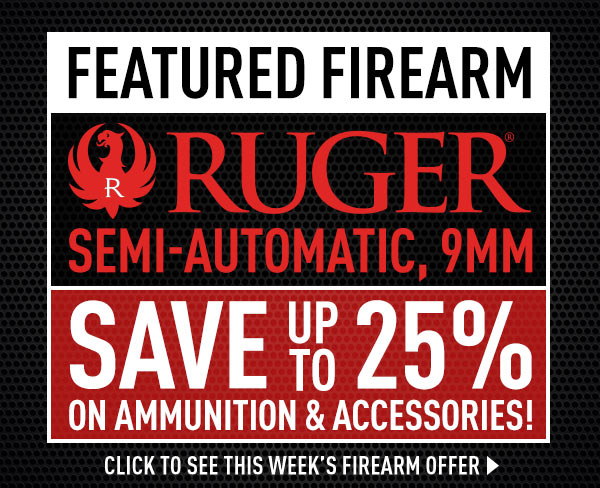 Featured Firearm - Ruger Semi-Automatic, 9mm. Up to 25% Savings on Ammunition & Accessories!