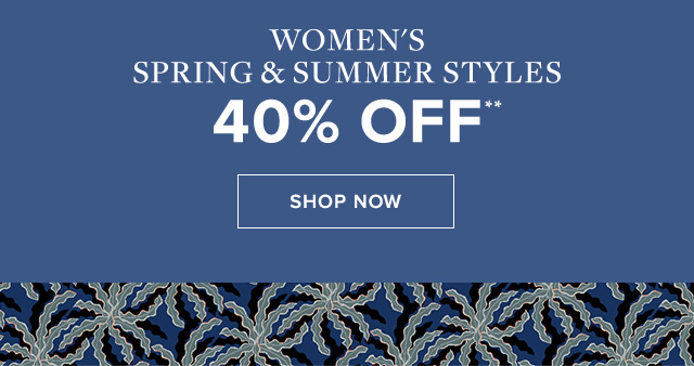 WOMEN'S SPRING & SUMMER STYLES | SHOP NOW
