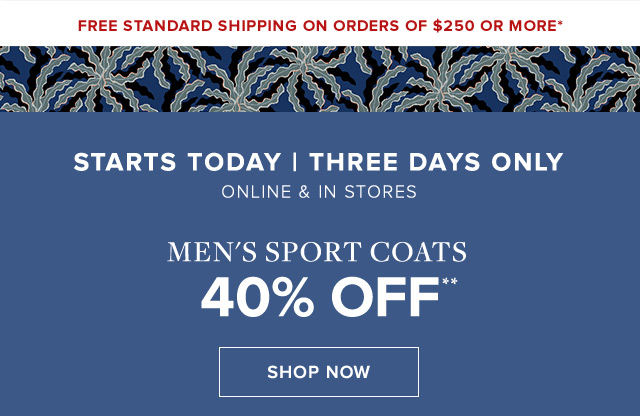 STARTS TODAY THREE DAYS ONLY | ONLINE & IN STORES | MEN'S SPORT COATS | SHOP NOW