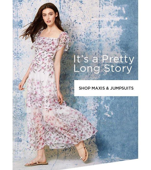 It's a Pretty Long Story   SHOP MAXIS & JUMPSUITS >