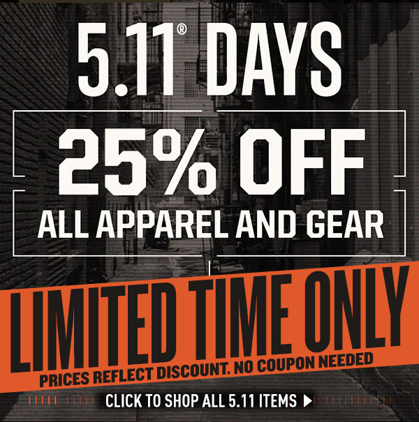5.11 Days! 25% Off All Apparel and Gear. Limited Time! Prices Reflect Discount. No coupon needed.
