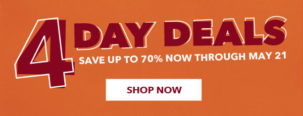 4 Day Deals. Save Up To 70% now through May 21. SHOP NOW.