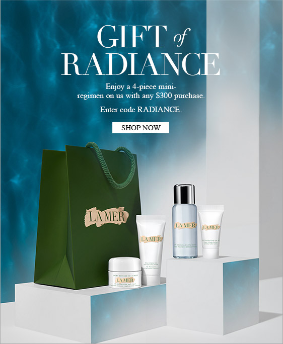 GIFT OF RADIANCE Enjoy a 4-piece mini-regimen on us with any $300