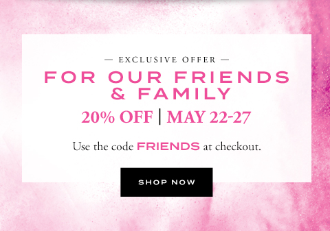 FOR OUR FRIENDS & FAMILY 20% OFF - SHOP NOW