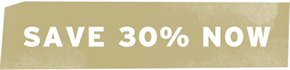Shop Now and Save 30%
