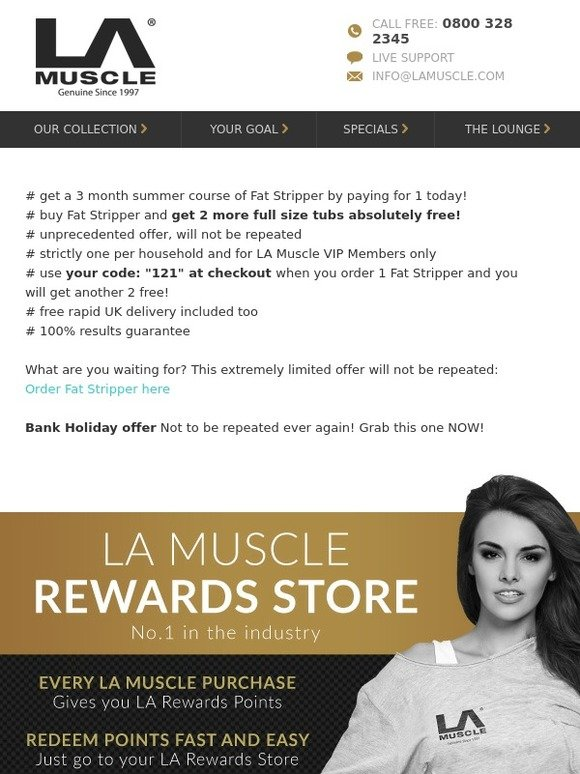 """LA Muscle: This won't be repeated --> Buy 1 Fat Stripper, get 2 free!   Code: """"122""""   Only first 100 customers who are fast!   Milled"""