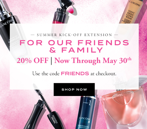 SUMMER KICK-OFF EXTENSION FOR OUR FRIENDS & FAMILY - SHOP NOW