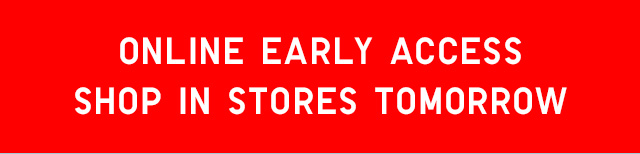 Online Early Access Shop In Store Tomorrow