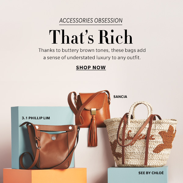 Accessories Obsession That's Rich Thanks to buttery brown tones, these bags add a sense of understated luxury to any outfit.