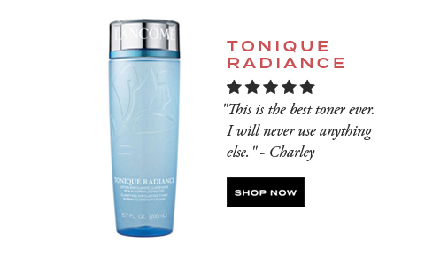 TONIQUE RADIANCE  									'This is the best toner ever. I will never use anything else.' -Charley  									SHOP NOW