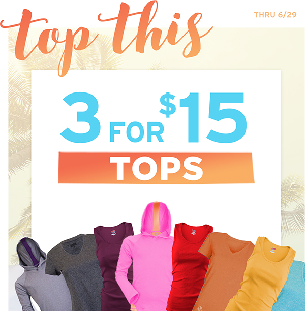 Select tops just 3 for $15* until 6/29. *Must order minimum of 3 select tops in promotion to receive deal. Discount taken at checkout thru 6/29.