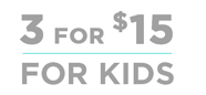 3 for $15 FOR KIDS