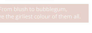 Blush to bubblegum