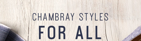 Chambray styles for all
