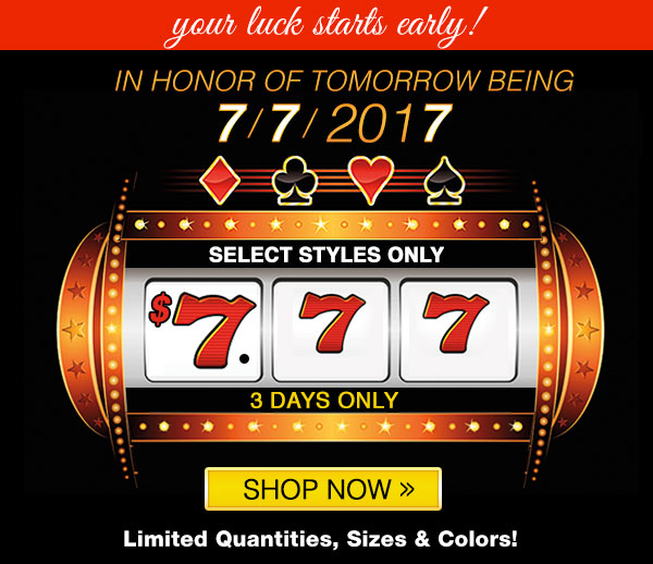 Select Styles only $7.77 in honor of 7/7/2017