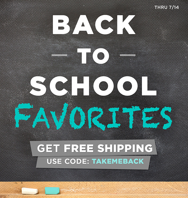 Free Shipping on Back to School Favorites. Use Code TAKEMEBACK thru 7/14.