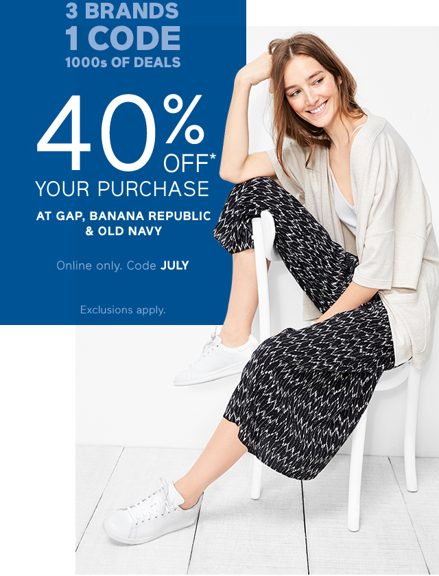 40% OFF* YOUR PURCHASE | Online only. Code JULY | Exclusions apply.