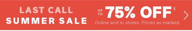 LAST CALL SUMMER SALE | UP TO 75% OFF§