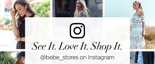 See It. Love It. Shop It.   @bebe_stores on Instagram   SHOP OUR INSTA >