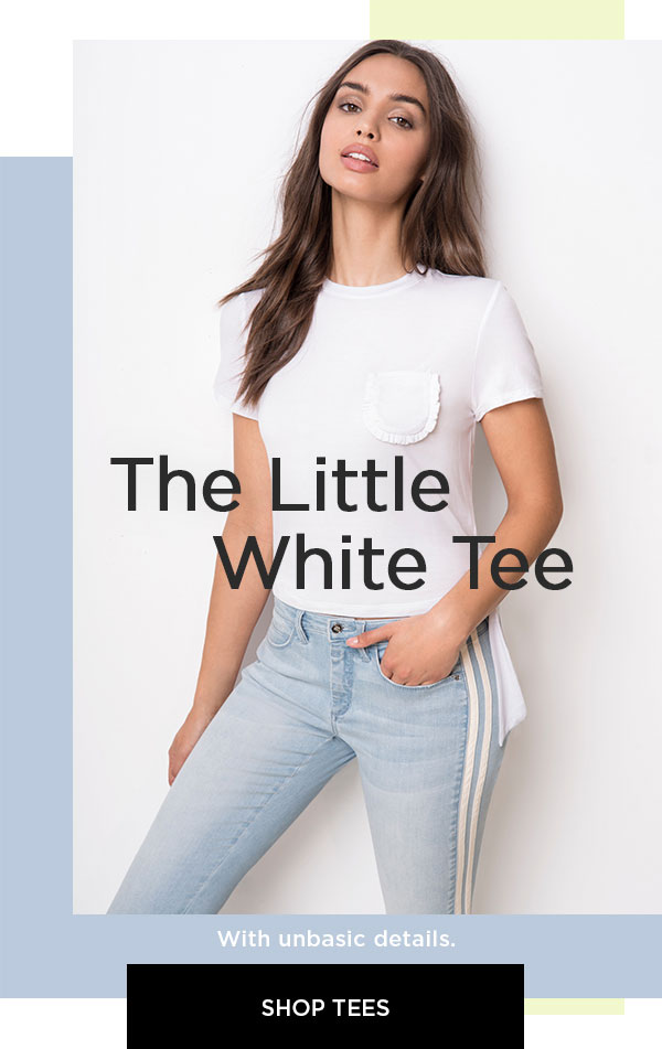 The Little White Tee   With unbasic details.   SHOP TEES >