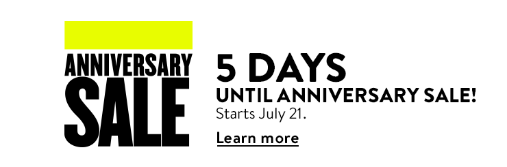 5 Days Until Anniversary Sale! Starts July 21. | Learn more