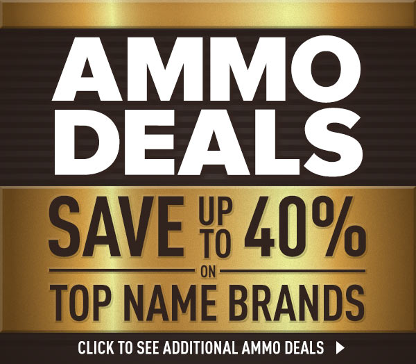 Ammo Deals - Up to 40% Off Top Name Brands