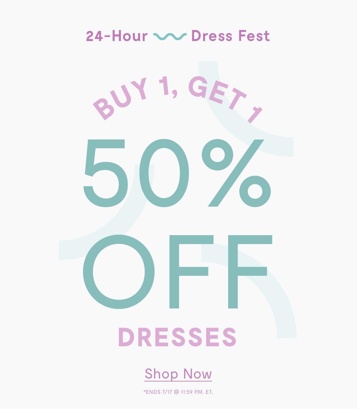 24-Hour             Dress Fest  Buy 1, Get 1  50% Off Dresses Shop Now