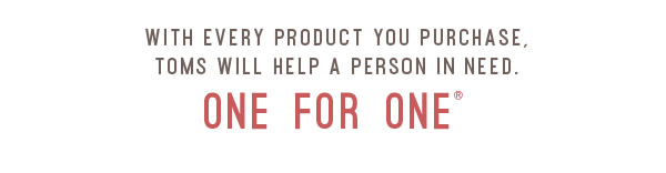 With every product you purchase, TOMS will help a person in need. One for one®