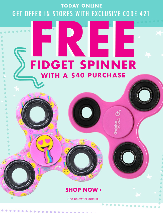Today Online FREE Fidget Spinner With A $40 Purchase! Get Offer In Stores  With Exclusive