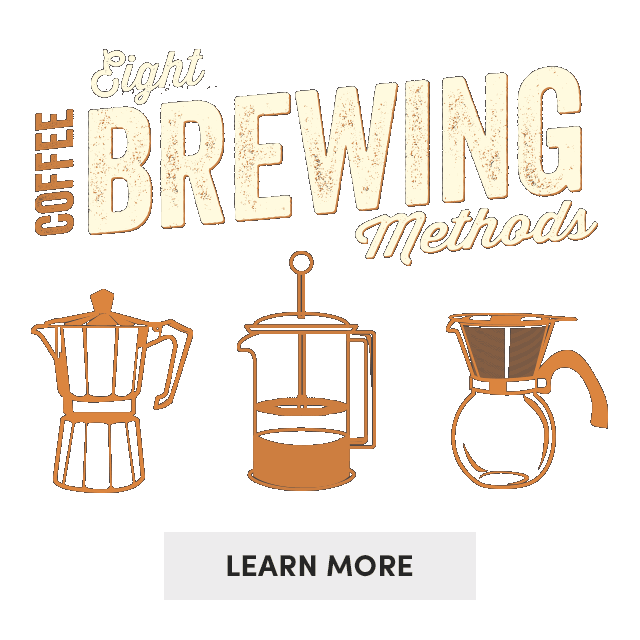 Eight Coffee Brewing Methods. Learn More ›