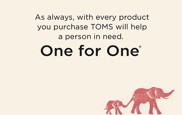 As always, with every product you purchase, TOMS will help a person in need. One for one