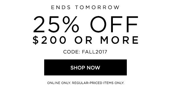 ENDS TOMORROW   25% OFF $200 or More   CODE: FALL2017   SHOP NOW >   ONLINE ONLY. REGULAR-PRICED ITEMS ONLY.