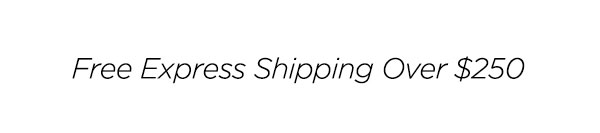 Free Express Shipping Over $250