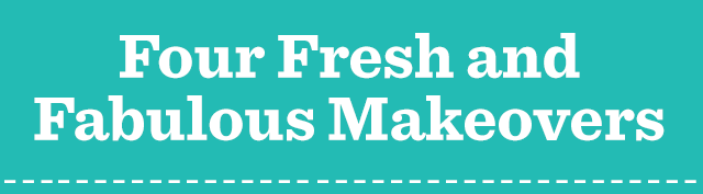 Four Fresh & Fabulous Makeovers.