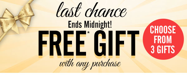 FREE* GIFT with any purchase!