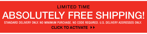 Absolutely Free Standard Shipping. Limited Time.