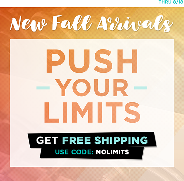 New Fall Arrivals. Get free shipping thru 8/18. Use code NOLIMITS.