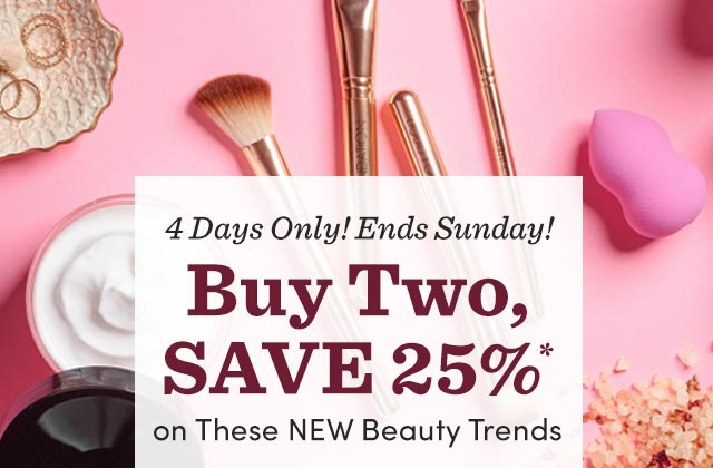 4 Days Only! Buy 2, Save 25%* On These New Beauty Trends.