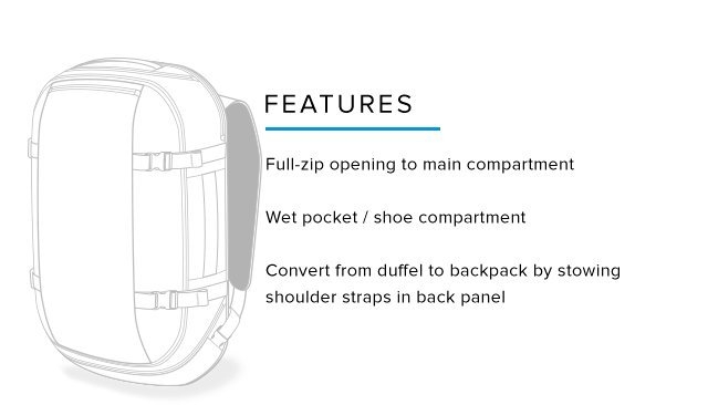 Features – Full-zip opening to main compartment – Wet pocket / shoe compartment – Convert from duffel to backpack by stowing shoulder straps in back panel