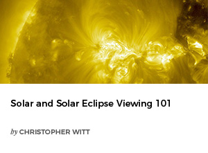 Solar and Solar Eclipse Viewing 101 by Christopher Witts