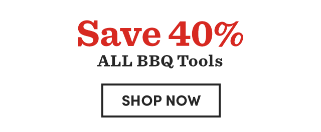 Save 40% ALL BBQ Tools.