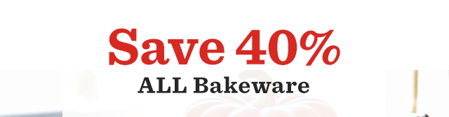 Save 40% ALL Bakeware.