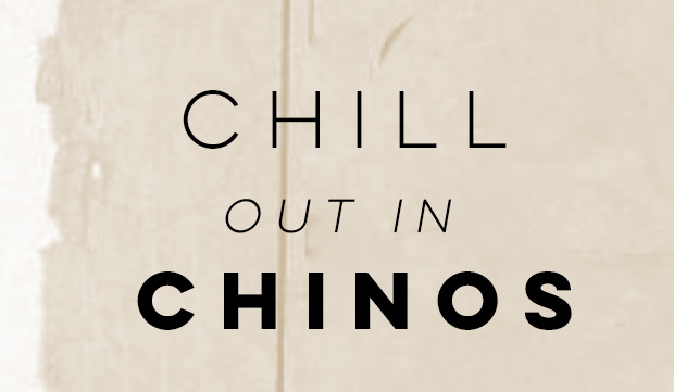 Chill Out in Chinos...