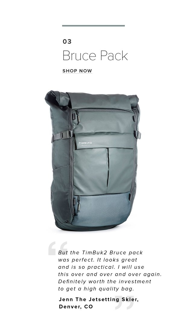 03 – Bruce Pack – Shop Now – But the TimBuk2 Bruce pack was perfect. It looks great and is so practical. I will use this over and over and over again. Definitely worth the investment to get a high quality bag. – Jenn The Jetsetting Skier, Denver, CO