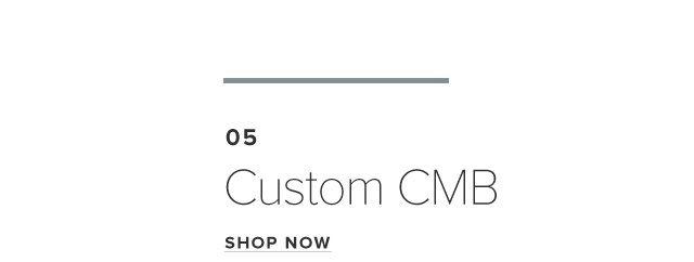 05 – Custom CMB – Shop Now