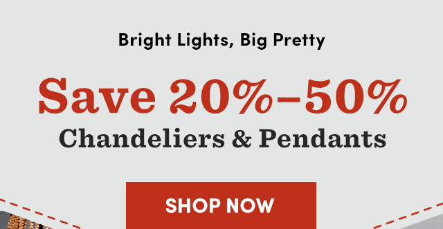 Save 20%–50% All Chandeliers & Pendants.